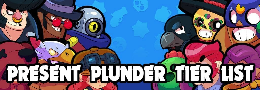 PRESENT PLUNDER TIER LIST BY KAIROSTIME Brawl Stars Up!