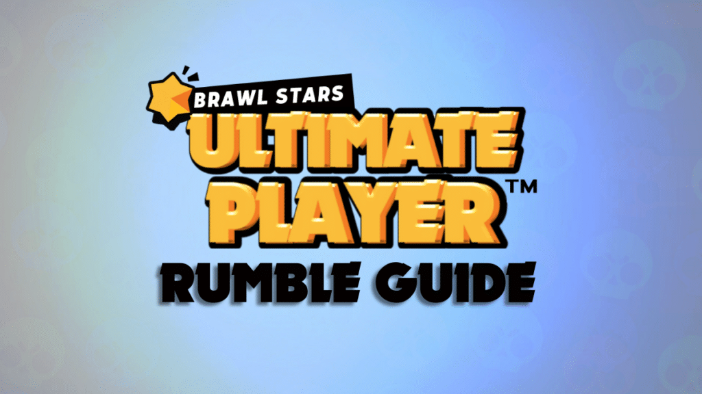 The Brawl Stars Ultimate Player Rumble Guide